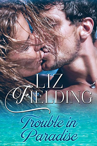 Trouble In Paradise by Liz Fielding