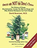 img - for Drugs Are NOT The Devil's Tools: The History of Drugs: Discrimination, Greed, the War on Drugs, and Why Medical Marijuana Can Fuel Change book / textbook / text book