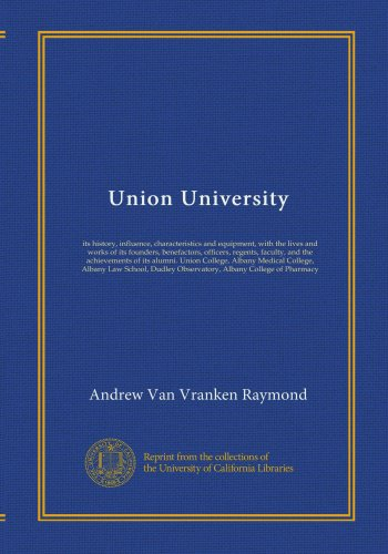 Union University (v. 2): its history, influence, characteristics and equipment, with the lives and works of its founders, benefactors, officers, ... Medical College, Albany Law School, Dudley...