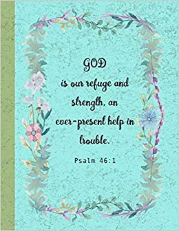 Psalm 46:1 - GOD is our refuge and strength, an ever-present