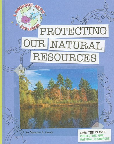 Protecting Our Natural Resources (Language Arts Explorer) by Brand: Cherry Lake Publishing