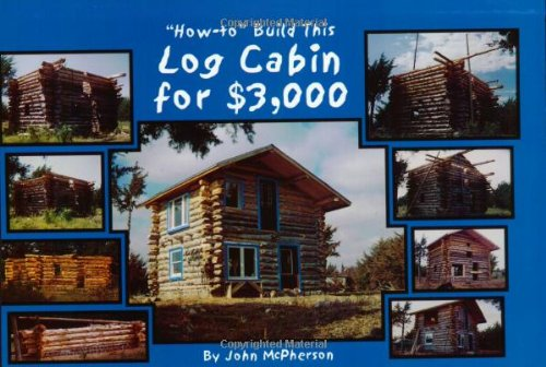 ''How-to'' Build This Log Cabin for $3,000 by Brand: Prairie Wolf