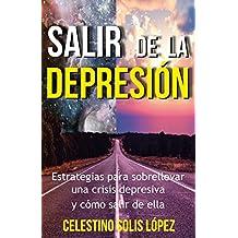 SALIR DE LA DEPRESION: Estrategias para sobrellevar una crisis depresiva y como salir de ella