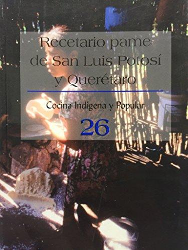 Recetario Pame De San Luis Potosi Y Queretaro 26 (Cocina indígena y popular) (Spanish Edition)