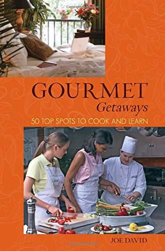 Gourmet Getaways: 50 Top Spots To Cook And Learn