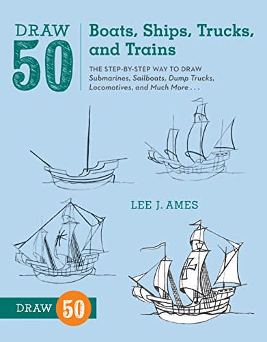 Draw 50 Boats, Ships, Trucks, and Trains: The Step-by-Step Way to Draw Submarines, Sailboats, Dump Trucks, Locomotives, and Much ()