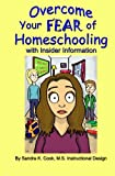 Overcome Your Fear of Homeschooling with Insider Information, Sandra Cook, 1490921222