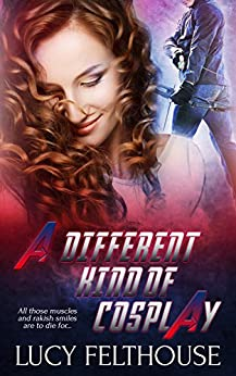 A Different Kind of Cosplay: A Sexy Cosplay Romance Novella by [Felthouse, Lucy]