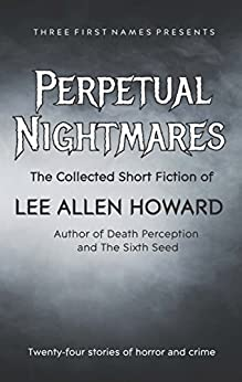 Perpetual Nightmares: The Collected Short Fiction of Lee Allen Howard by [Howard, Lee Allen]