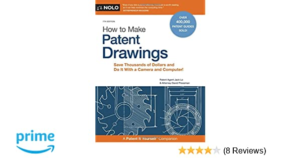 How To Make Patent Drawings Save Thousands Of Dollars And Do It With A Camera And Computer Jack Lo David Pressman Attorney 9781413321562 Amazon Com