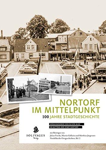 Nortorf im Mittelpunkt: 100 Jahre Stadtgeschichte (Nordelbische Ortsgeschichten)
