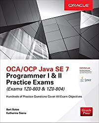 OCA/OCP Java SE 7 Programmer I & II Practice Exams (Exams 1Z0-803 & 1Z0-804) (Oracle Press)