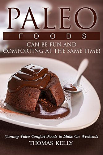Paleo Foods Can Be Fun and Comforting at the Same Time!: Yummy Paleo Comfort Foods to Make On Weekends by Thomas  Kelly