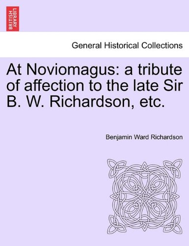 Download At Noviomagus: a tribute of affection to the late Sir B. W. Richardson, etc. PDF