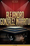 Alejandro González Iñárritu Unauthorized & Uncensored (All Ages Deluxe Edition with Videos) (English Edition)