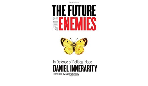 The Future and Its Enemies: In Defense of Political Hope (Cultural Memory in the Present)