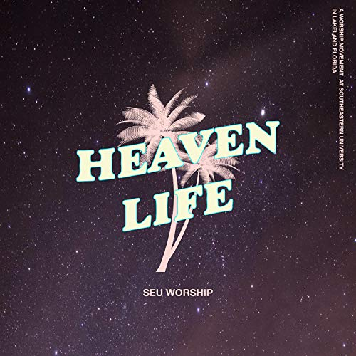 SEU Worship - Heaven Life [Live] (2018)