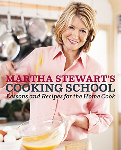 Martha Stewart's Cooking School: Lessons and Recipes for the Home Cook by Martha Stewart