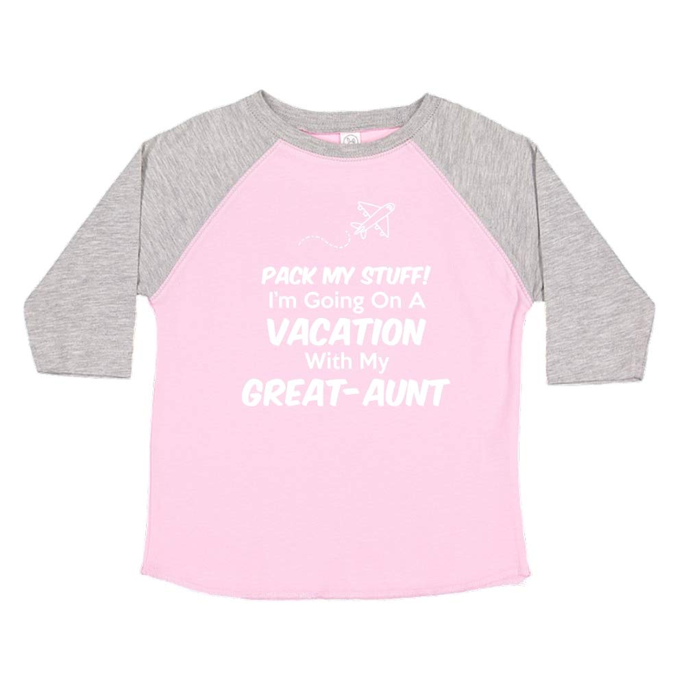 Pack My Stuff Im Going On Vacation with My Great-Aunt Toddler//Kids Raglan T-Shirt
