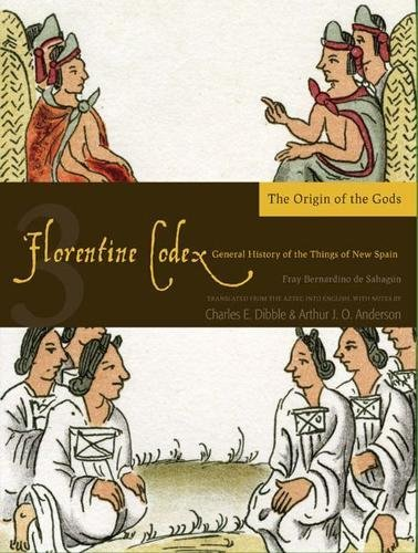 Florentine Codex: Book 3: Book 3: The Origin of the Gods (Florentine Codex: General History of the Things of New Spain)