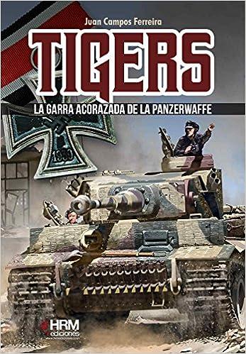 Tigers: La garra acorazada de la Panzerwaffe: Amazon.es: Campos ...