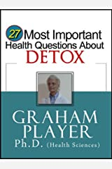 27 Most Important Health Questions about Detox: Not For Dummies Answers (27 Most Important Health Questions Series)