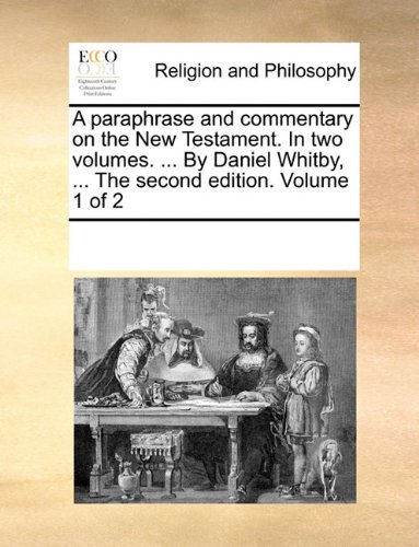 Download A paraphrase and commentary on the New Testament. In two volumes. ... By Daniel Whitby, ... The second edition. Volume 1 of 2 ebook