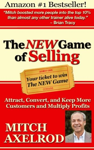 The NEW Game of Selling: Attract, Convert, and Keep More Customers – and Multiply Profits