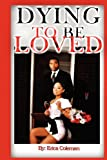 Dying to be Loved, Erica Coleman, 0985019301
