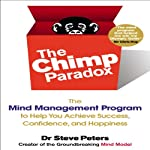 The Chimp Paradox: The Mind Management Program to Help You Achieve Success, Confidence, and Happiness | Dr. Steve Peters