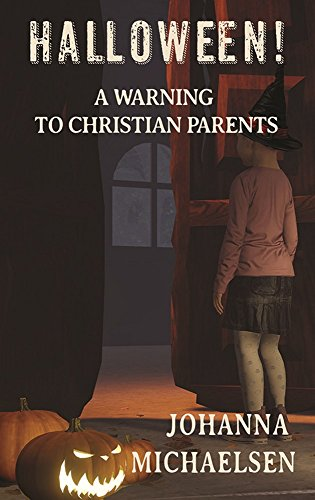 Halloween!: A Warning to Christian Parents