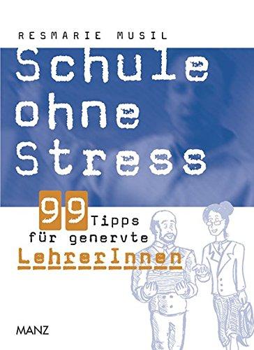 Schule ohne Stress / Schule ohne Stress: 99 Tipps für genervte LehrerInnen