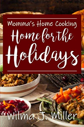 Momma's Home Cooking: Home for the Holidays by Wilma J Miller