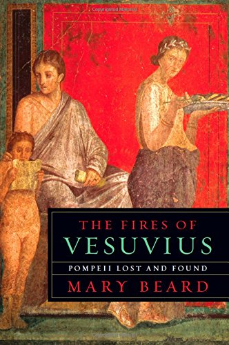 The Fires of Vesuvius: Pompeii Lost and Found