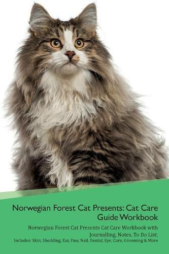 Download Norwegian Forest Cat Presents: Cat Care Guide Workbook Norwegian Forest Cat Presents Cat Care Workbook with Journalling, Notes, To Do List. Includes: ... Paw, Nail, Dental, Eye, Care, Grooming & More ebook