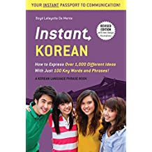 Instant Korean: How to Express Over 1,000 Different Ideas with Just 100 Key Words and Phrases! (A Korean Language Phrasebook & Dictionary)