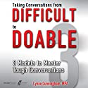Taking Conversations from Difficult to Doable: 3 Models to Master Tough Conversations Audiobook by Lynne Cunningham Narrated by Romy Northlinger