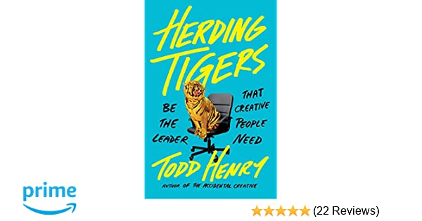 Herding tigers be the leader that creative people need todd henry herding tigers be the leader that creative people need todd henry 9780735211711 amazon books fandeluxe Choice Image