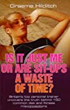 Is It Just Me or Are Sit Ups a Waste of Time?, Graeme Hilditch, 1844544982