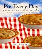 Pie Every Day: Recipes and Slices of Life
