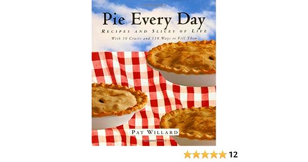 Bird box challenge my family pies Pie Every Day Recipes And Slices Of Life Willard Pat 9781565121478 Amazon Com Books