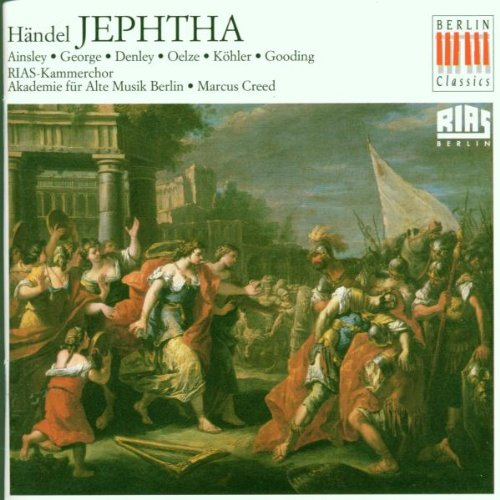 Price comparison product image Handel - Jephtha / Ainsley, George, Denley, Oelze, Köhler, Gooding, RIAS-Kammerchor, Creed