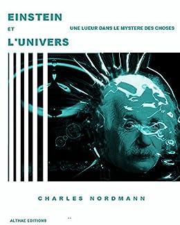 Einstein et l'univers: Une lueur dans le mystère des choses (French Edition)