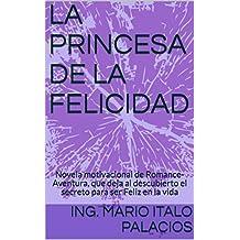 LA PRINCESA DE LA FELICIDAD: Novela motivacional de Romance-Aventura, que deja al