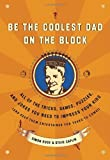 Be the Coolest Dad on the Block, Steve Caplin and Simon Rose, 0767922492