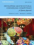 Developing Multicultural Counseling Competence : A Systems Approach, Hays, Danica G. and Erford, Bradley T., 0132851024