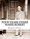 Four Years under Marse Robert, Robert Stiles, 1456311611