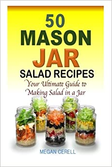50 Mason Jar Salad Recipes: Your Ultimate Guide to Making Salad in a Jar