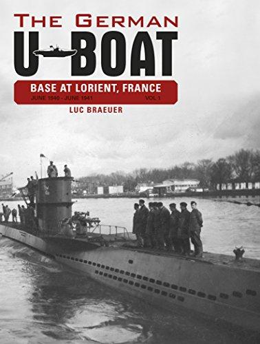 The German U-Boat Base at Lorient, France, Vol. I: June 1940-June 1941