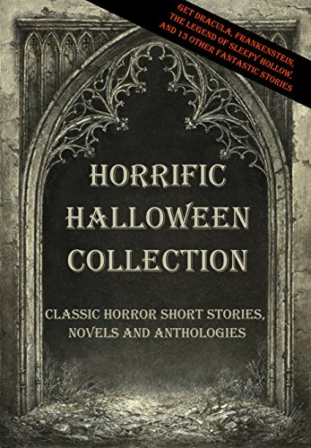 Horrific Halloween Collection: Classic horror, short stories, novels and anthologies -